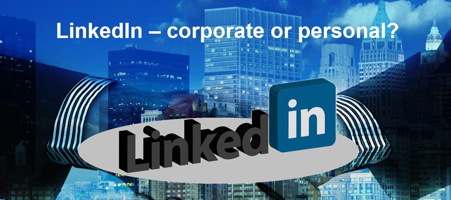 LinkedIn – corporate or personal?